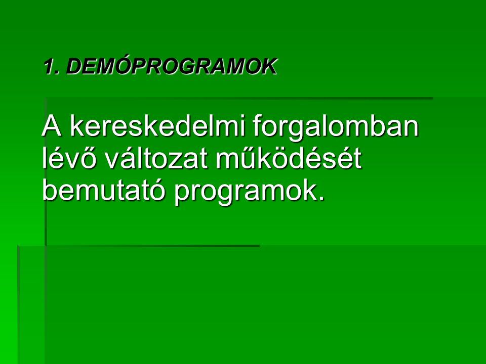 1. DEMÓPROGRAMOK A kereskedelmi forgalomban lévő változat működését bemutató programok.