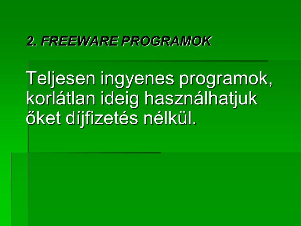 2. FREEWARE PROGRAMOK Teljesen ingyenes programok, korlátlan ideig használhatjuk őket díjfizetés nélkül.