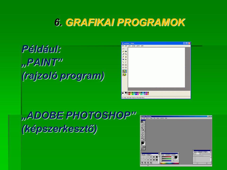 """6. GRAFIKAI PROGRAMOK Például:""""PAINT"""" (rajzoló program) """"ADOBE PHOTOSHOP"""" (képszerkesztő)"""