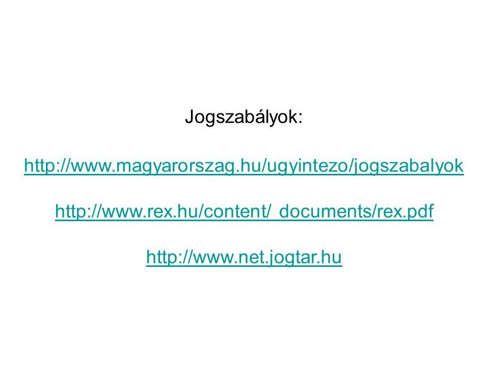 Jogszabályok: http://www.magyarorszag.hu/ugyintezo/jogszabalyok http://www.rex.hu/content/ documents/rex.pdf http://www.net.jogtar.hu