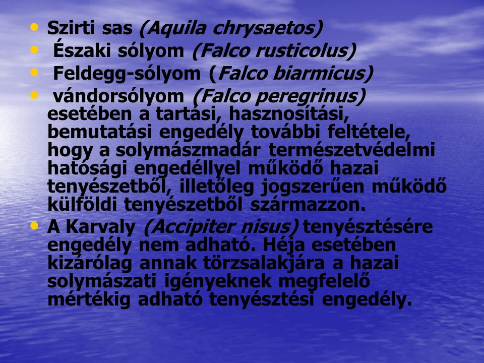 Szirti sas (Aquila chrysaetos) Északi sólyom (Falco rusticolus) Feldegg-sólyom (Falco biarmicus) vándorsólyom (Falco peregrinus) esetében a tartási, h