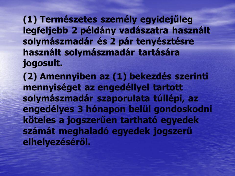 (1) Természetes személy egyidejűleg legfeljebb 2 példány vadászatra használt solymászmadár és 2 pár tenyésztésre használt solymászmadár tartására jogo