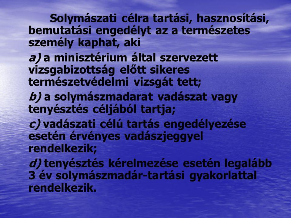 Solymászati célra tartási, hasznosítási, bemutatási engedélyt az a természetes személy kaphat, aki a) a minisztérium által szervezett vizsgabizottság
