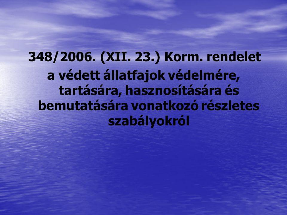 348/2006. (XII. 23.) Korm. rendelet a védett állatfajok védelmére, tartására, hasznosítására és bemutatására vonatkozó részletes szabályokról
