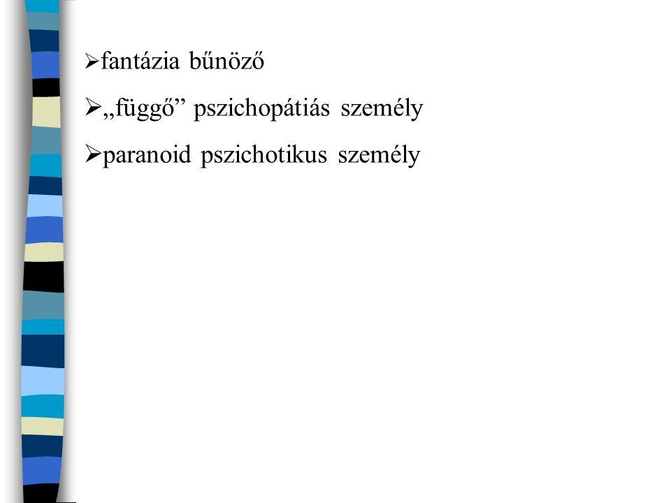""" fantázia bűnöző  """"függő pszichopátiás személy  paranoid pszichotikus személy"""