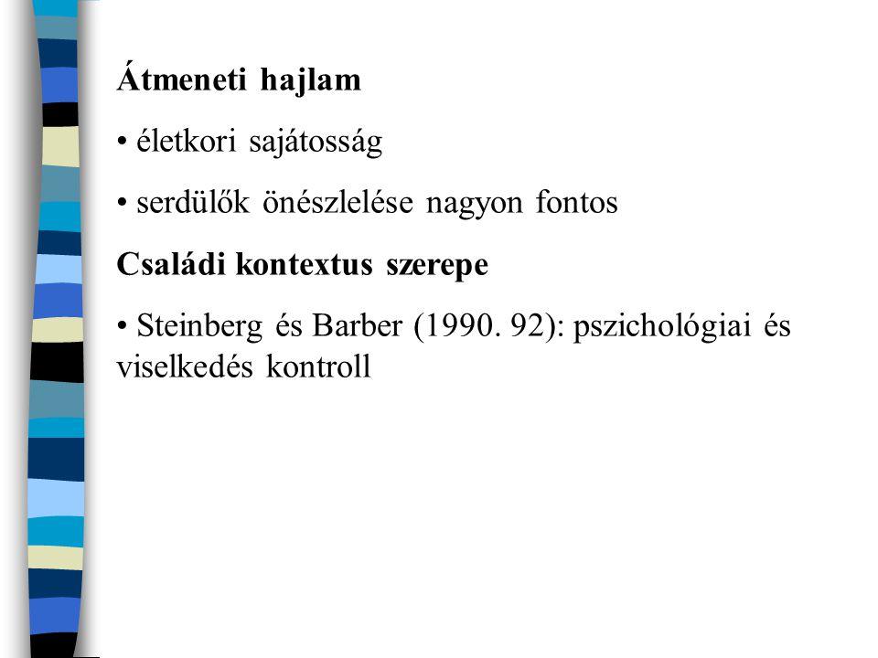 Átmeneti hajlam életkori sajátosság serdülők önészlelése nagyon fontos Családi kontextus szerepe Steinberg és Barber (1990. 92): pszichológiai és vise