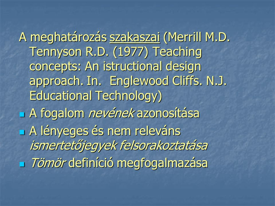 A meghatározás szakaszai (Merrill M.D. Tennyson R.D. (1977) Teaching concepts: An istructional design approach. In. Englewood Cliffs. N.J. Educational