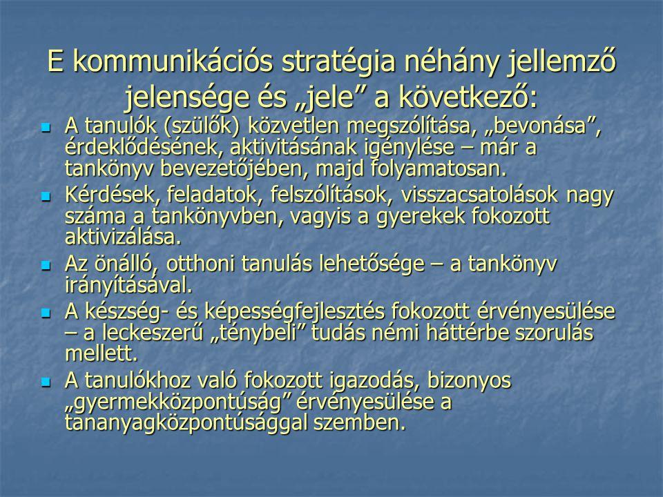 """E kommunikációs stratégia néhány jellemző jelensége és """"jele"""" a következő: A tanulók (szülők) közvetlen megszólítása, """"bevonása"""", érdeklődésének, akti"""