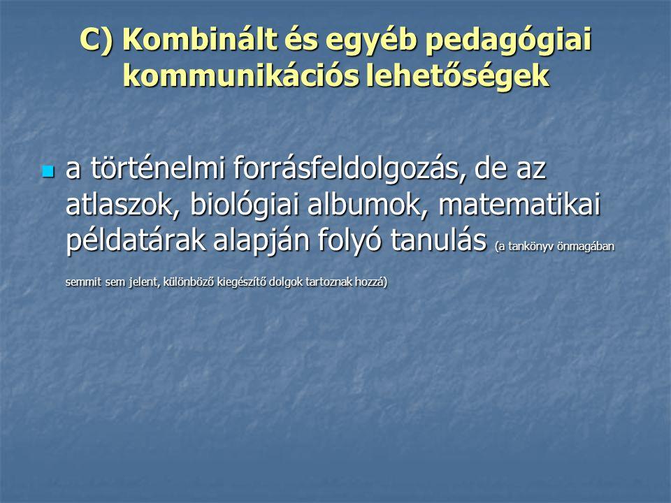 C) Kombinált és egyéb pedagógiai kommunikációs lehetőségek a történelmi forrásfeldolgozás, de az atlaszok, biológiai albumok, matematikai példatárak a