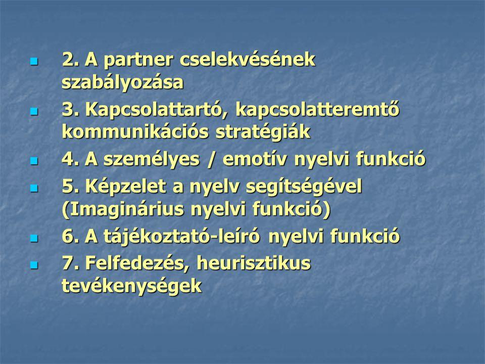 2. A partner cselekvésének szabályozása 2. A partner cselekvésének szabályozása 3. Kapcsolattartó, kapcsolatteremtő kommunikációs stratégiák 3. Kapcso