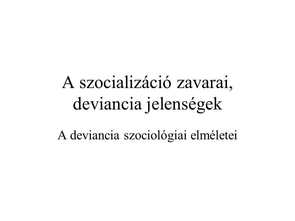 A szocializáció zavarai, deviancia jelenségek A deviancia szociológiai elméletei