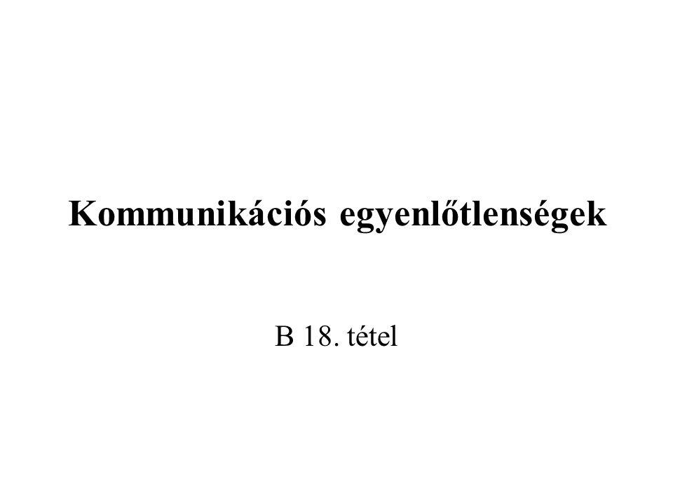 Kommunikációs egyenlőtlenségek B 18. tétel