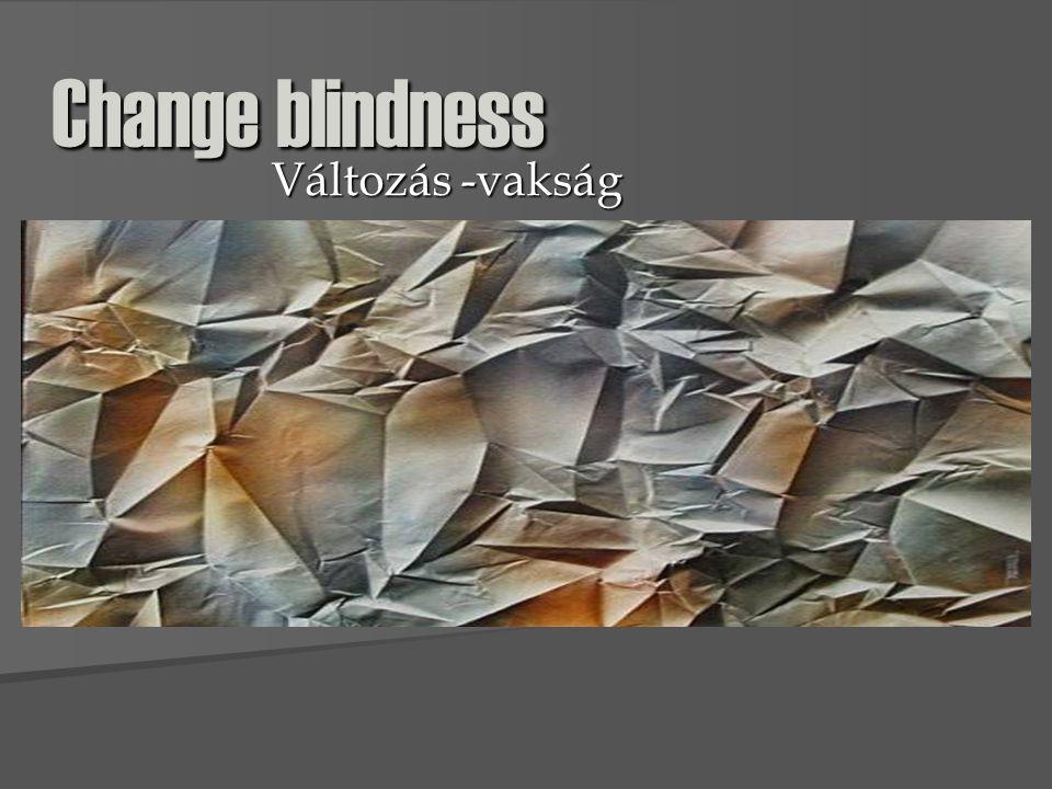 Változás észlelés mindennapi jelenség mindennapi jelenség milyen vizuális folyamatok érintettek.