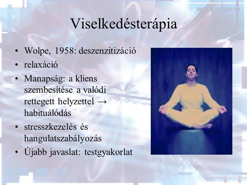 Viselkedésterápia Wolpe, 1958: deszenzitizáció relaxáció Manapság: a kliens szembesítése a valódi rettegett helyzettel → habituálódás stresszkezelés és hangulatszabályozás Újabb javaslat: testgyakorlat