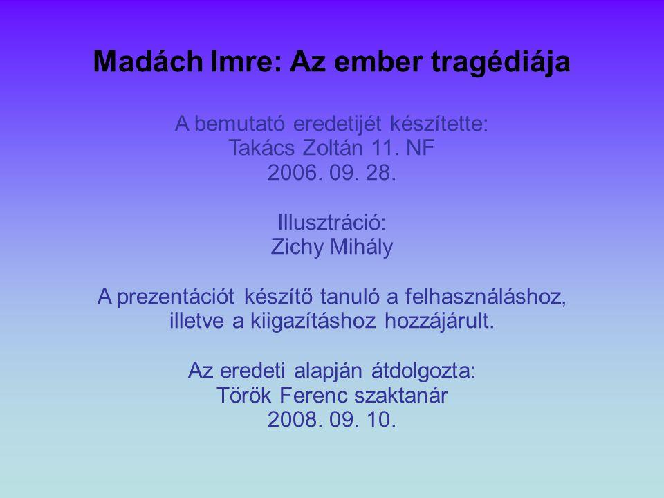 Madách Imre: Az ember tragédiája A bemutató eredetijét készítette: Takács Zoltán 11. NF 2006. 09. 28. Illusztráció: Zichy Mihály A prezentációt készít