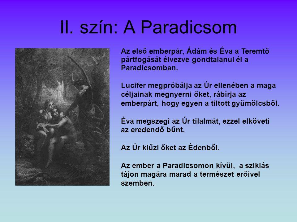 II. szín: A Paradicsom Az első emberpár, Ádám és Éva a Teremtő pártfogását élvezve gondtalanul él a Paradicsomban. Lucifer megpróbálja az Úr ellenében