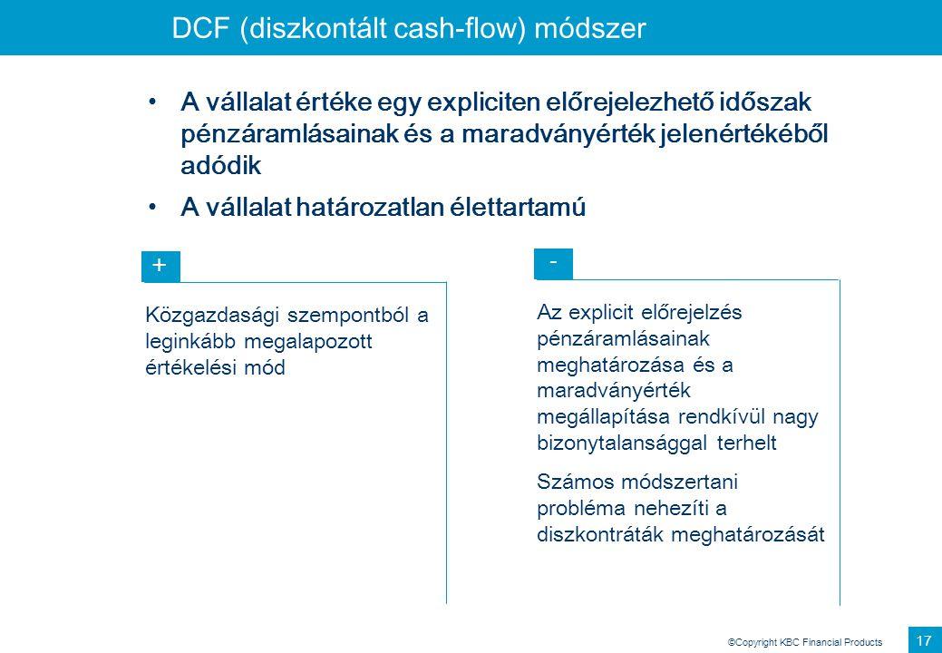 ©Copyright KBC Financial Products 17 DCF (diszkontált cash-flow) módszer A vállalat értéke egy expliciten előrejelezhető időszak pénzáramlásainak és a