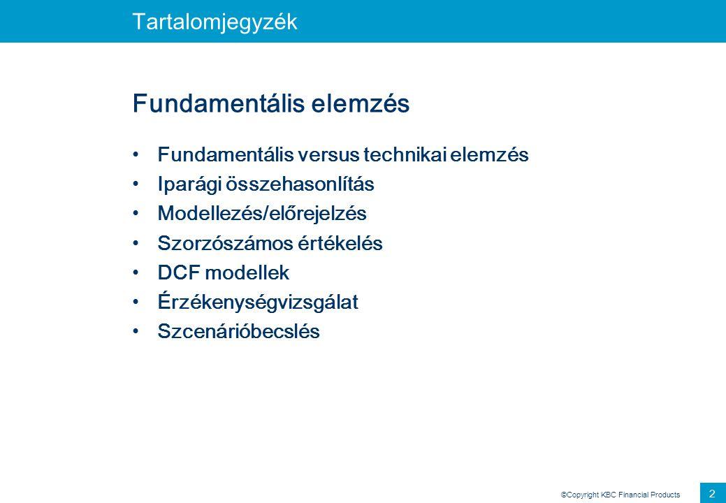 ©Copyright KBC Financial Products 2 Tartalomjegyzék Fundamentális elemzés Fundamentális versus technikai elemzés Iparági összehasonlítás Modellezés/el