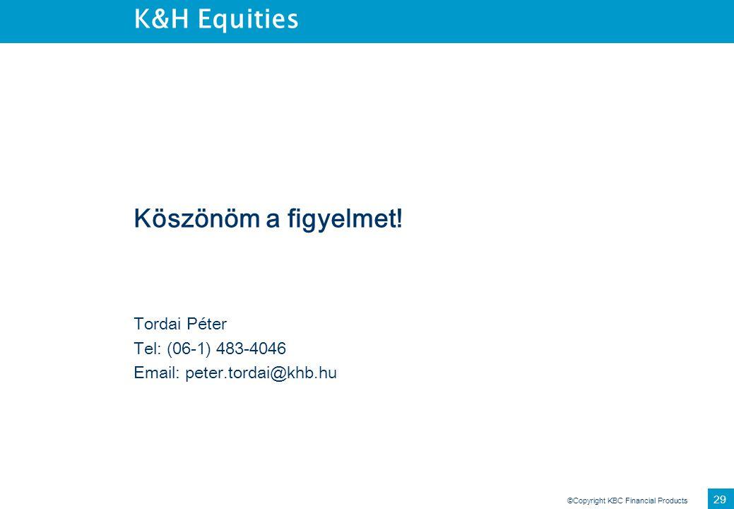 ©Copyright KBC Financial Products 29 K&H Equities Köszönöm a figyelmet! Tordai Péter Tel: (06-1) 483-4046 Email: peter.tordai@khb.hu
