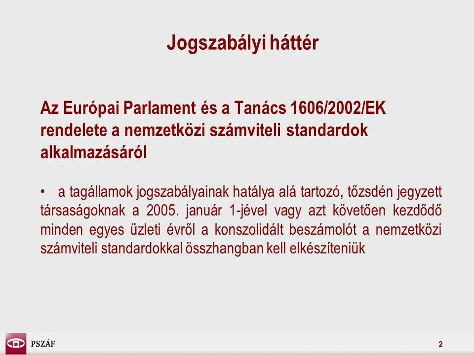 2 Jogszabályi háttér Az Európai Parlament és a Tanács 1606/2002/EK rendelete a nemzetközi számviteli standardok alkalmazásáról a tagállamok jogszabályainak hatálya alá tartozó, tőzsdén jegyzett társaságoknak a 2005.