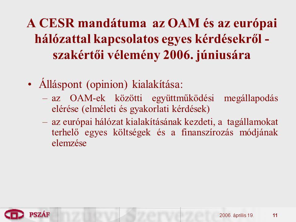 2006. április 19.11 A CESR mandátuma az OAM és az európai hálózattal kapcsolatos egyes kérdésekről - szakértői vélemény 2006. júniusára Álláspont (opi