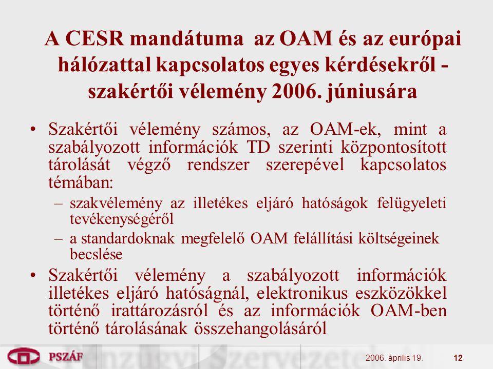 2006. április 19.12 A CESR mandátuma az OAM és az európai hálózattal kapcsolatos egyes kérdésekről - szakértői vélemény 2006. júniusára Szakértői véle