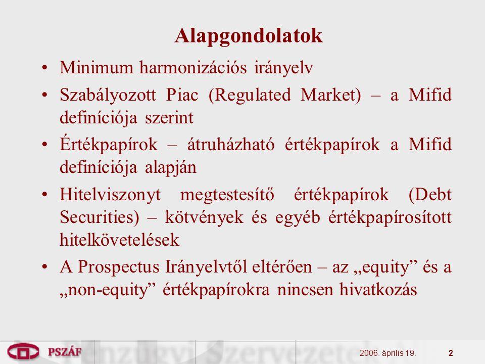 2006. április 19.2 Alapgondolatok Minimum harmonizációs irányelv Szabályozott Piac (Regulated Market) – a Mifid definíciója szerint Értékpapírok – átr