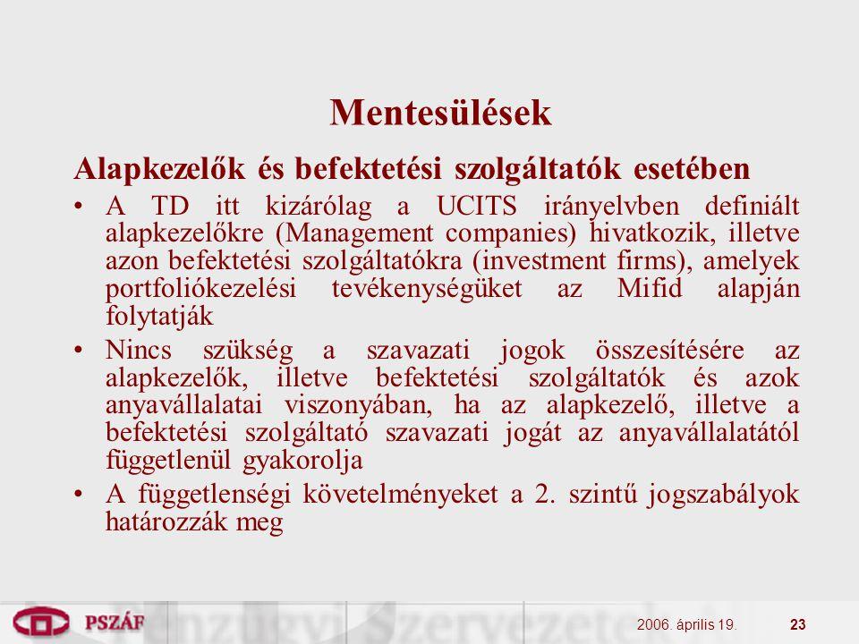 2006. április 19.23 Mentesülések Alapkezelők és befektetési szolgáltatók esetében A TD itt kizárólag a UCITS irányelvben definiált alapkezelőkre (Mana