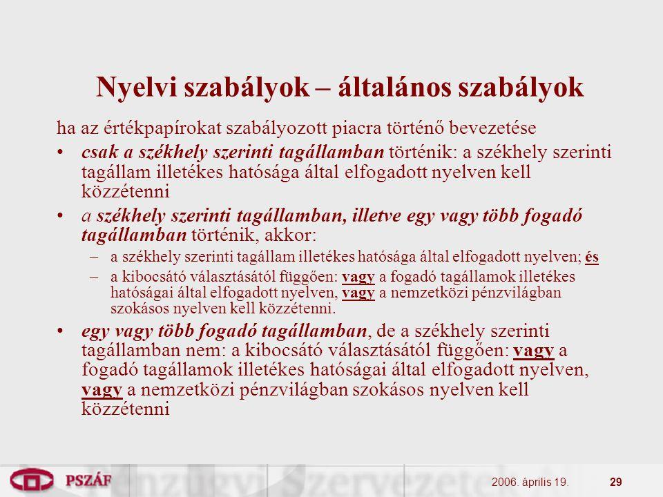 2006. április 19.29 Nyelvi szabályok – általános szabályok ha az értékpapírokat szabályozott piacra történő bevezetése csak a székhely szerinti tagáll