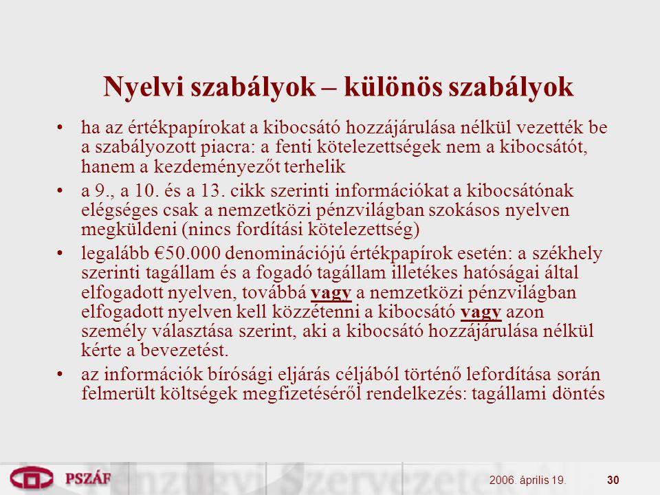 2006. április 19.30 Nyelvi szabályok – különös szabályok ha az értékpapírokat a kibocsátó hozzájárulása nélkül vezették be a szabályozott piacra: a fe