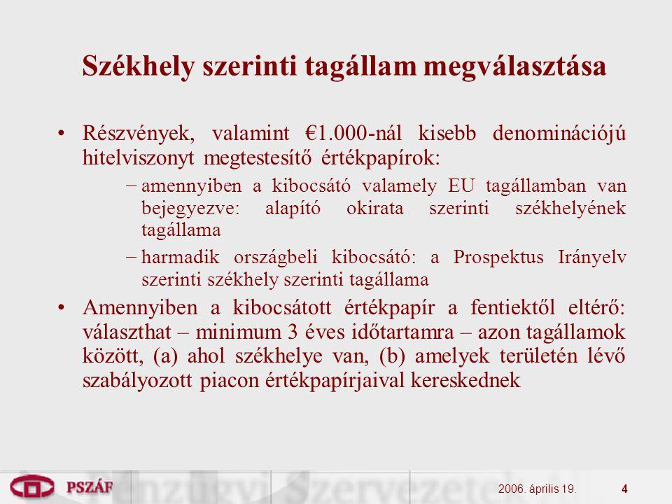 2006. április 19.4 Székhely szerinti tagállam megválasztása Részvények, valamint €1.000-nál kisebb denominációjú hitelviszonyt megtestesítő értékpapír