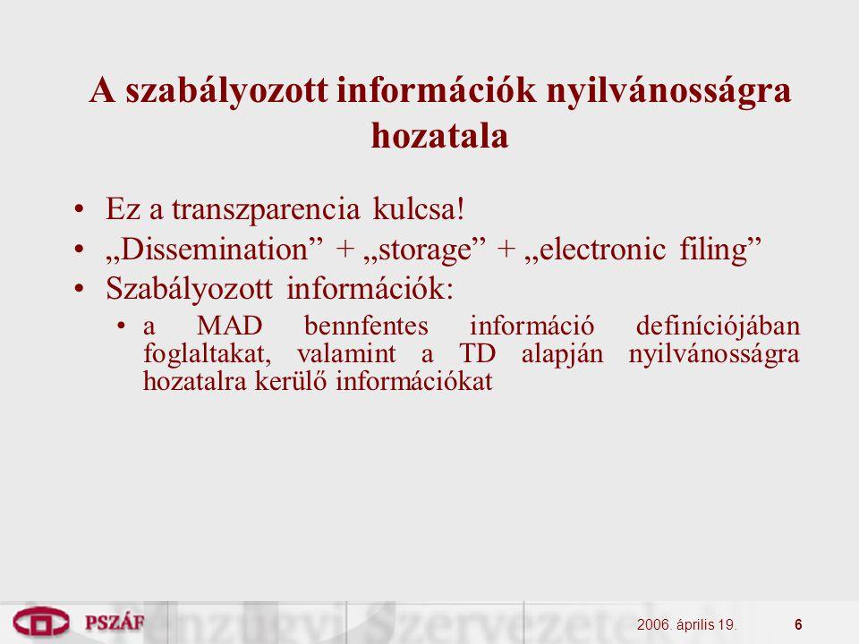 """2006. április 19.6 A szabályozott információk nyilvánosságra hozatala Ez a transzparencia kulcsa! """"Dissemination"""" + """"storage"""" + """"electronic filing"""" Sz"""
