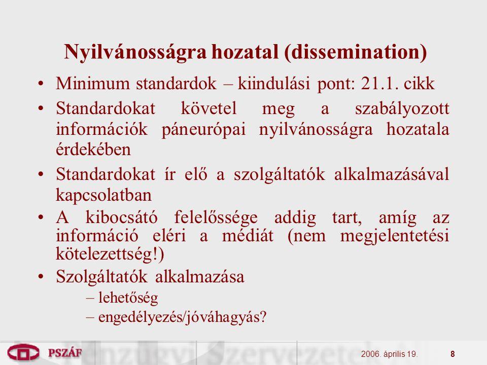 2006. április 19.8 Nyilvánosságra hozatal (dissemination) Minimum standardok – kiindulási pont: 21.1. cikk Standardokat követel meg a szabályozott inf
