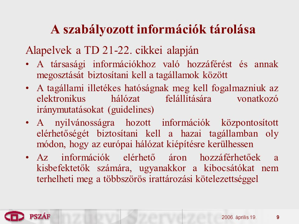 2006. április 19.9 A szabályozott információk tárolása Alapelvek a TD 21-22. cikkei alapján A társasági információkhoz való hozzáférést és annak megos