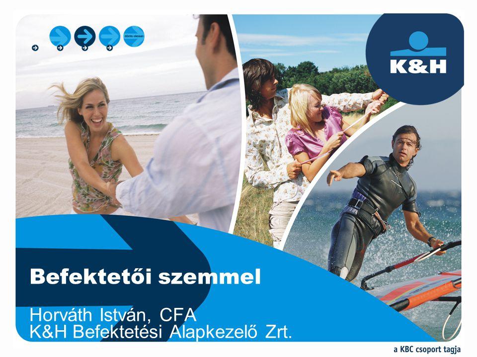 Horváth István, CFA K&H Befektetési Alapkezelő Zrt. Befektetői szemmel