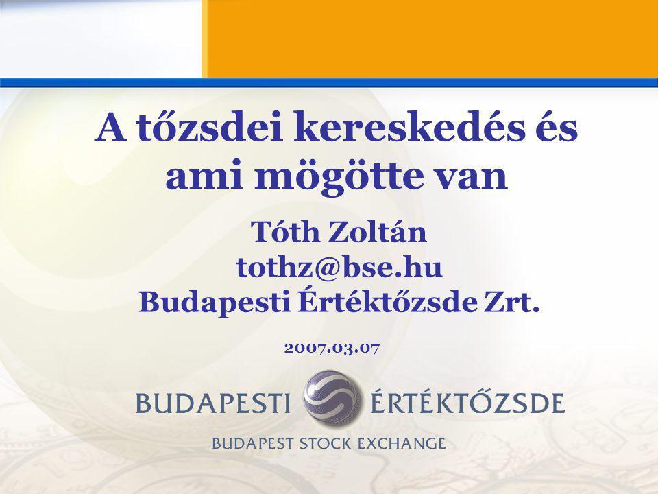 Tóth Zoltán tothz@bse.hu Budapesti Értéktőzsde Zrt.