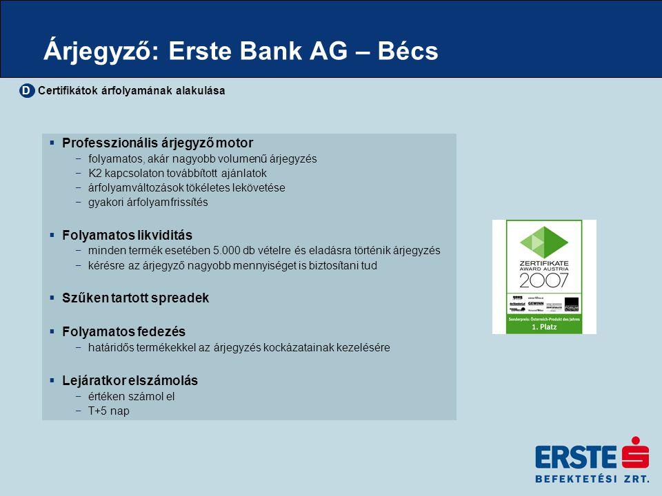 Árjegyző: Erste Bank AG – Bécs  Professzionális árjegyző motor −folyamatos, akár nagyobb volumenű árjegyzés −K2 kapcsolaton továbbított ajánlatok −ár