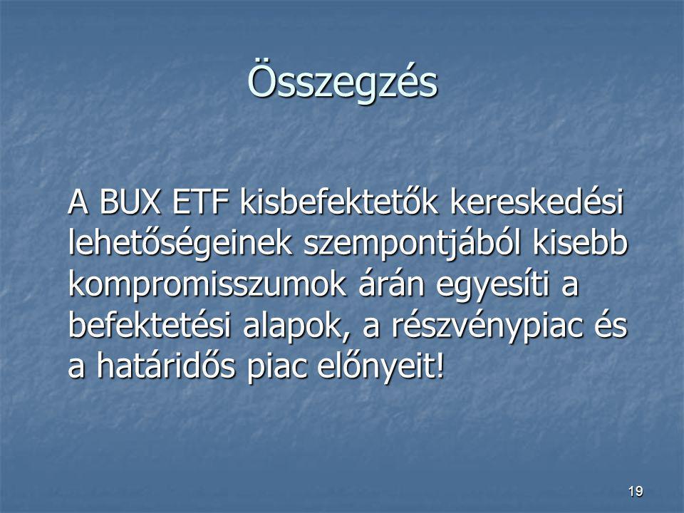 19 Összegzés A BUX ETF kisbefektetők kereskedési lehetőségeinek szempontjából kisebb kompromisszumok árán egyesíti a befektetési alapok, a részvénypia