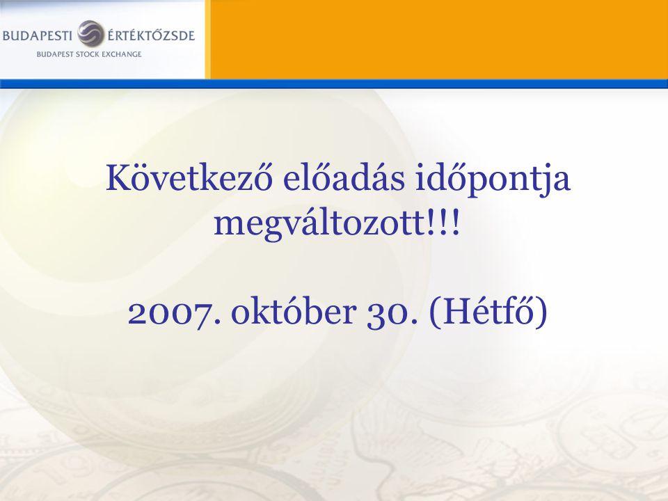 Következő előadás időpontja megváltozott!!! 2007. október 30. (Hétfő)