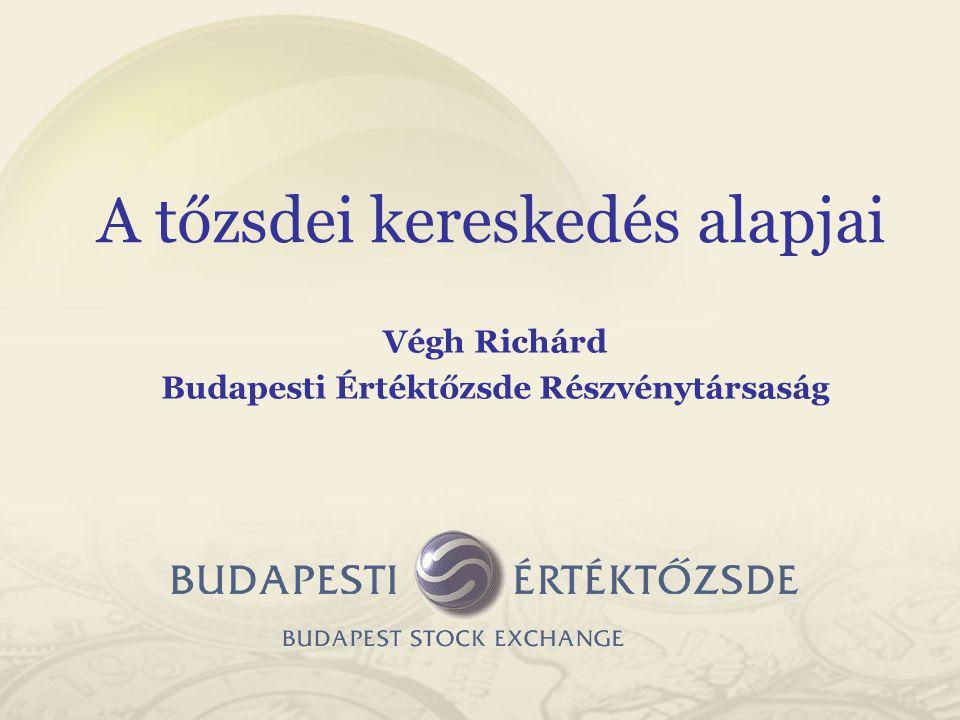 Végh Richárd Budapesti Értéktőzsde Részvénytársaság A tőzsdei kereskedés alapjai