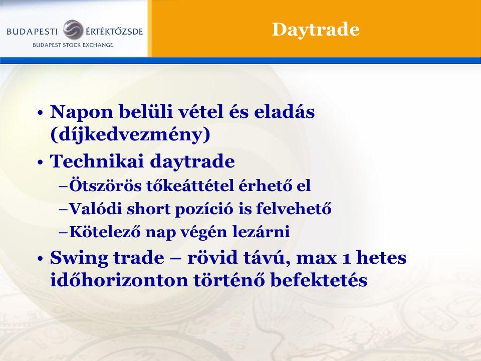 Daytrade Napon belüli vétel és eladás (díjkedvezmény) Technikai daytrade –Ötszörös tőkeáttétel érhető el –Valódi short pozíció is felvehető –Kötelező nap végén lezárni Swing trade – rövid távú, max 1 hetes időhorizonton történő befektetés