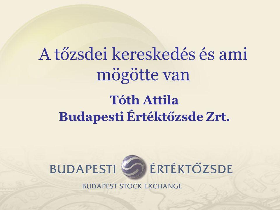 Tóth Attila Budapesti Értéktőzsde Zrt. A tőzsdei kereskedés és ami mögötte van