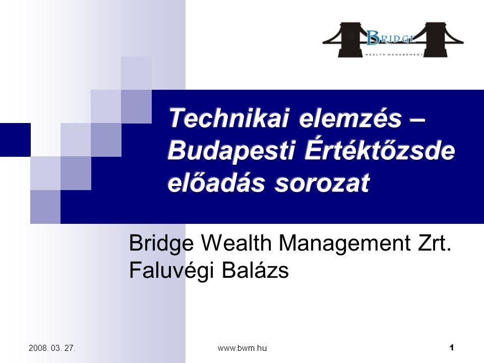 www.bwm.hu12 2008.03. 27. Mit lehet elemezni Technikai Elemzés segítségével.