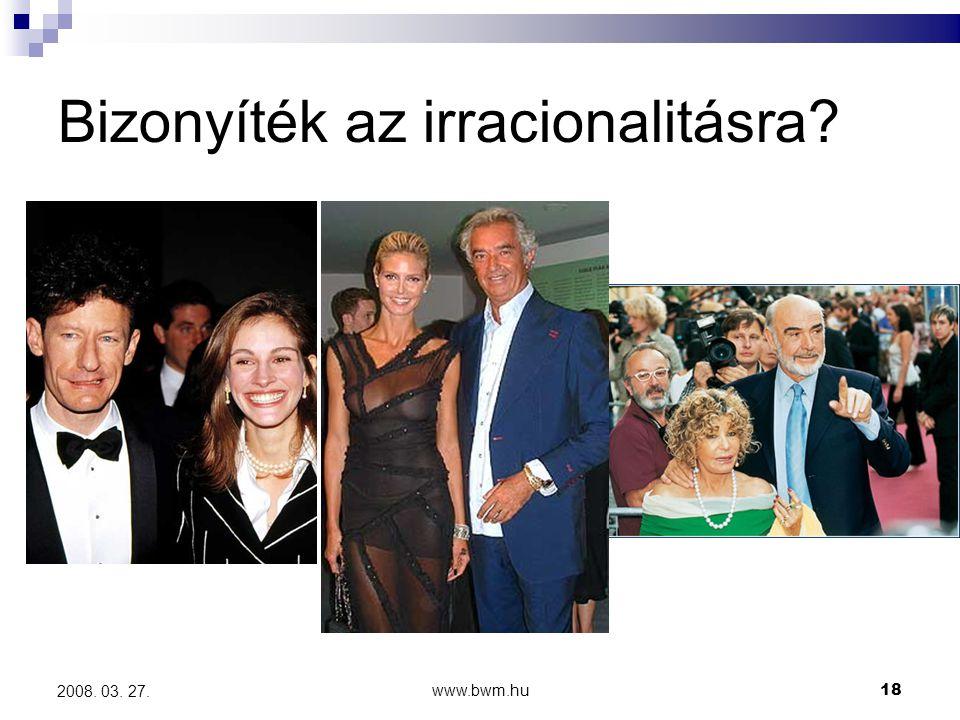 www.bwm.hu18 2008. 03. 27. Bizonyíték az irracionalitásra?