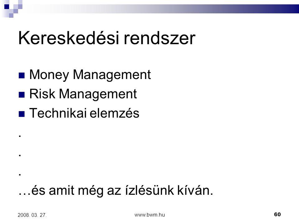 www.bwm.hu60 2008.03. 27. Kereskedési rendszer Money Management Risk Management Technikai elemzés.