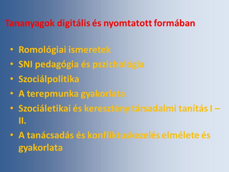 Tananyagok digitális és nyomtatott formában Romológiai ismeretek SNI pedagógia és pszichológia Szociálpolitika A terepmunka gyakorlata Szociáletikai és keresztény társadalmi tanítás I – II.