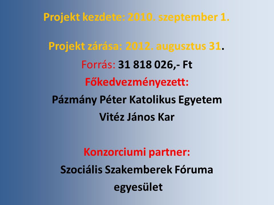 Projekt kezdete: 2010. szeptember 1. Projekt zárása: 2012.