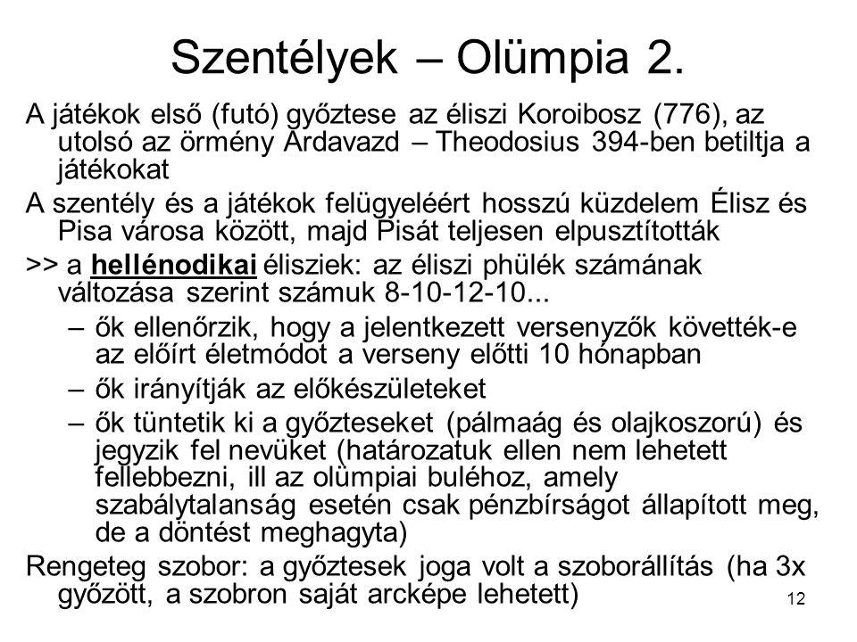 12 Szentélyek – Olümpia 2. A játékok első (futó) győztese az éliszi Koroibosz (776), az utolsó az örmény Ardavazd – Theodosius 394-ben betiltja a játé