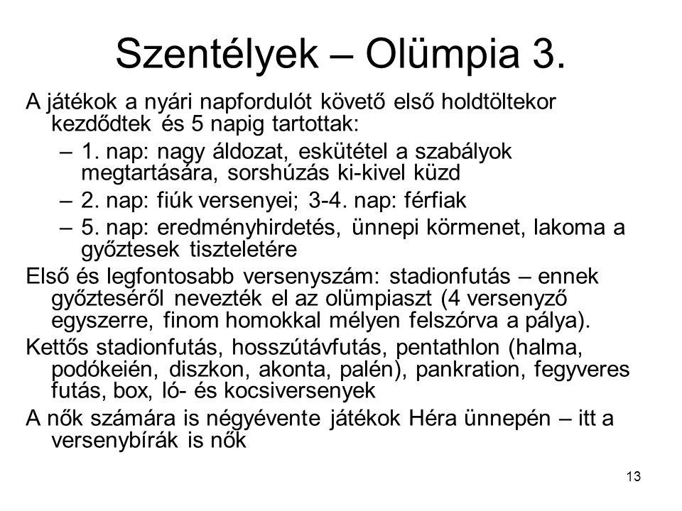 13 Szentélyek – Olümpia 3. A játékok a nyári napfordulót követő első holdtöltekor kezdődtek és 5 napig tartottak: –1. nap: nagy áldozat, eskütétel a s