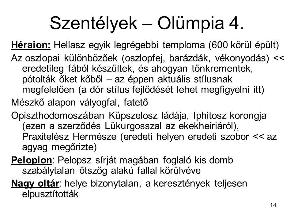 14 Szentélyek – Olümpia 4. Héraion: Hellasz egyik legrégebbi temploma (600 körül épült) Az oszlopai különbözőek (oszlopfej, barázdák, vékonyodás) << e